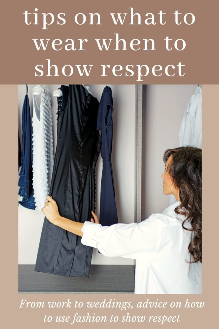 Woman looking at a black dress in her closet with the words tips on what to wear when to show respect