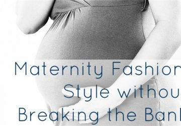 Your Maternity Wardrobe – Being Stylish Without Breaking the Bank
