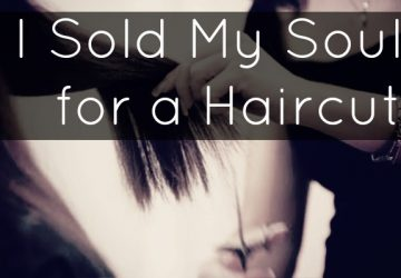 It Happened to Me: I Sold My Soul for a Haircut