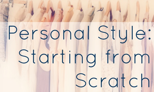 personal style how to start scratch