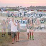 Legit Music Festival Fashion Advice