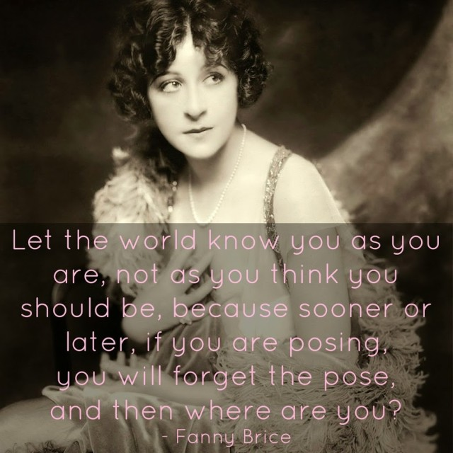 Fanny Brice Quote Pose As You Are