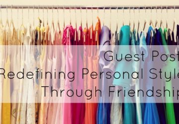 Guest Post: Redefining Personal Style through Friendship