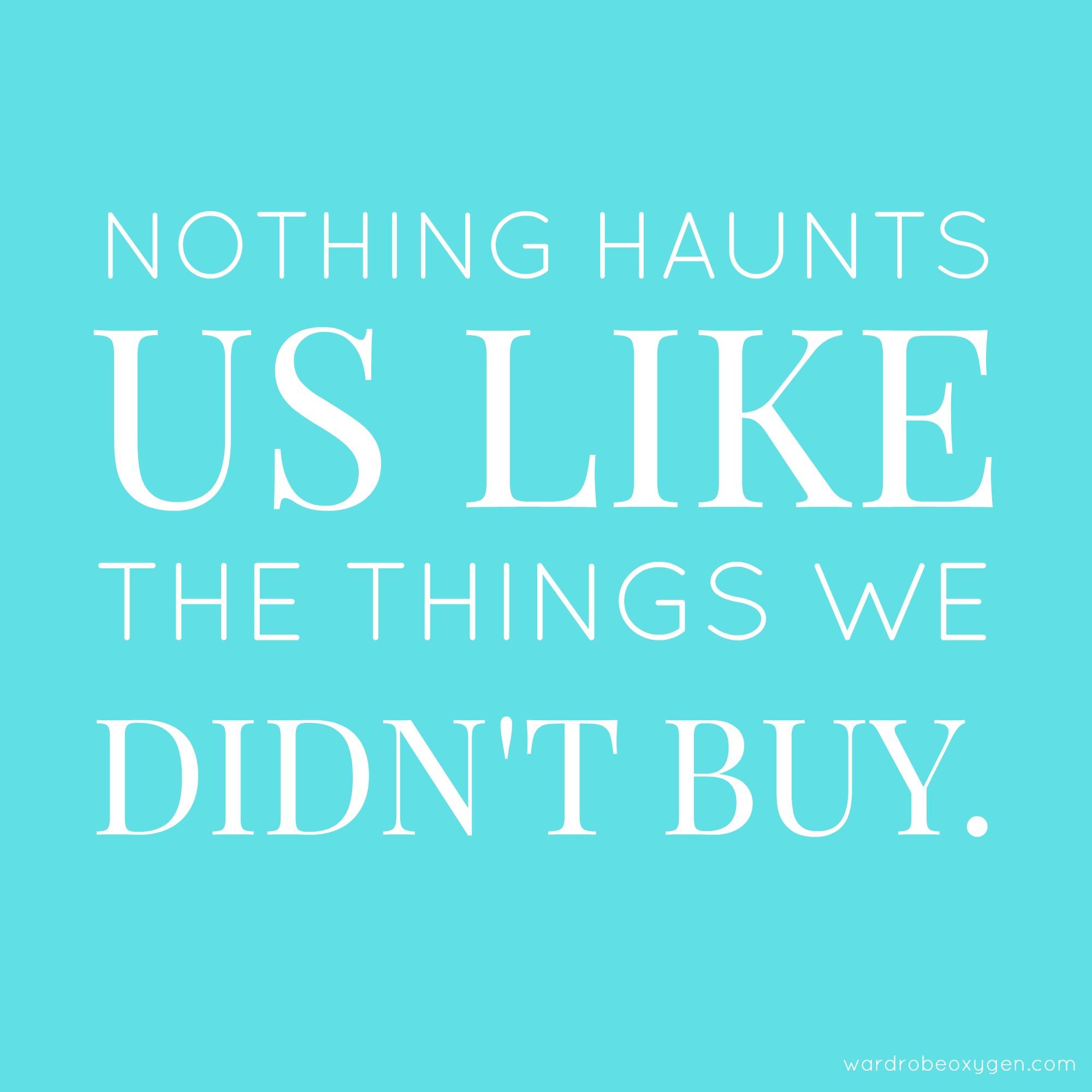 nothing haunts us like the things we didn't buy