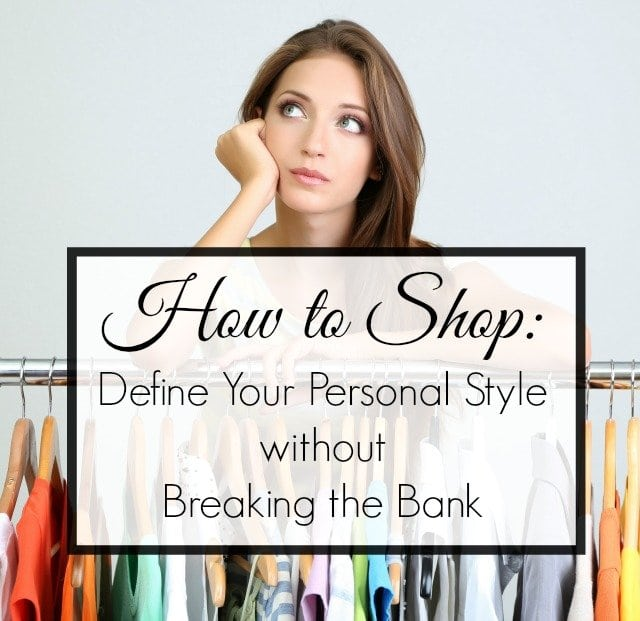 How to Shop: Define your personal style without breaking the bank by Wardrobe Oxygen