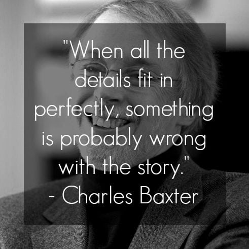 Charles Baxter quote when all the details fit in perfectly something is probably wrong with the story on jealousy