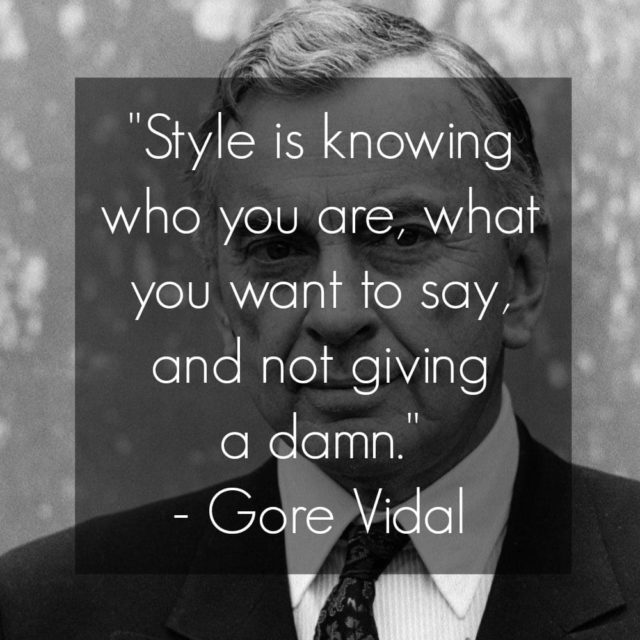 gore vidal quote style is knowing who you are what you want to say and not giving a damn