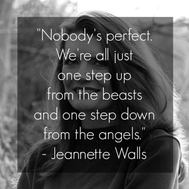 jeannette walls quote nobodys perfect were all just one step up from the beasts and one step down from the angels