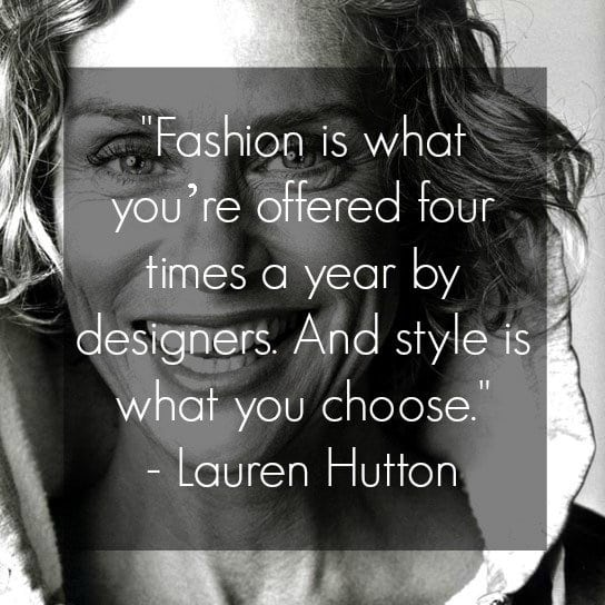 lauren hutton quote fashion is what youre offered four times a year by designers and style is what you choose