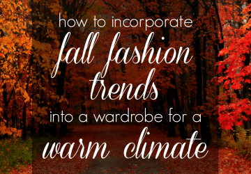 How to Wear It: Feeling Fall in a Warm Weather Climate