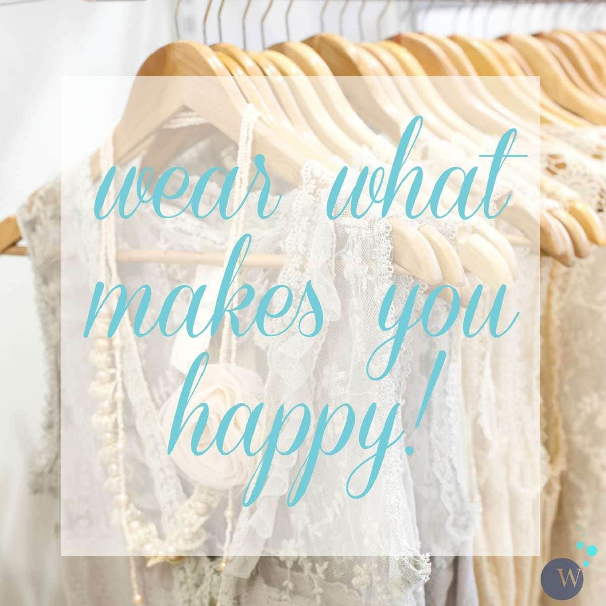 Where what makes you happy: Discussing flattering fashion in regard to societal expectations versus personal style. By Wardrobe Oxygen