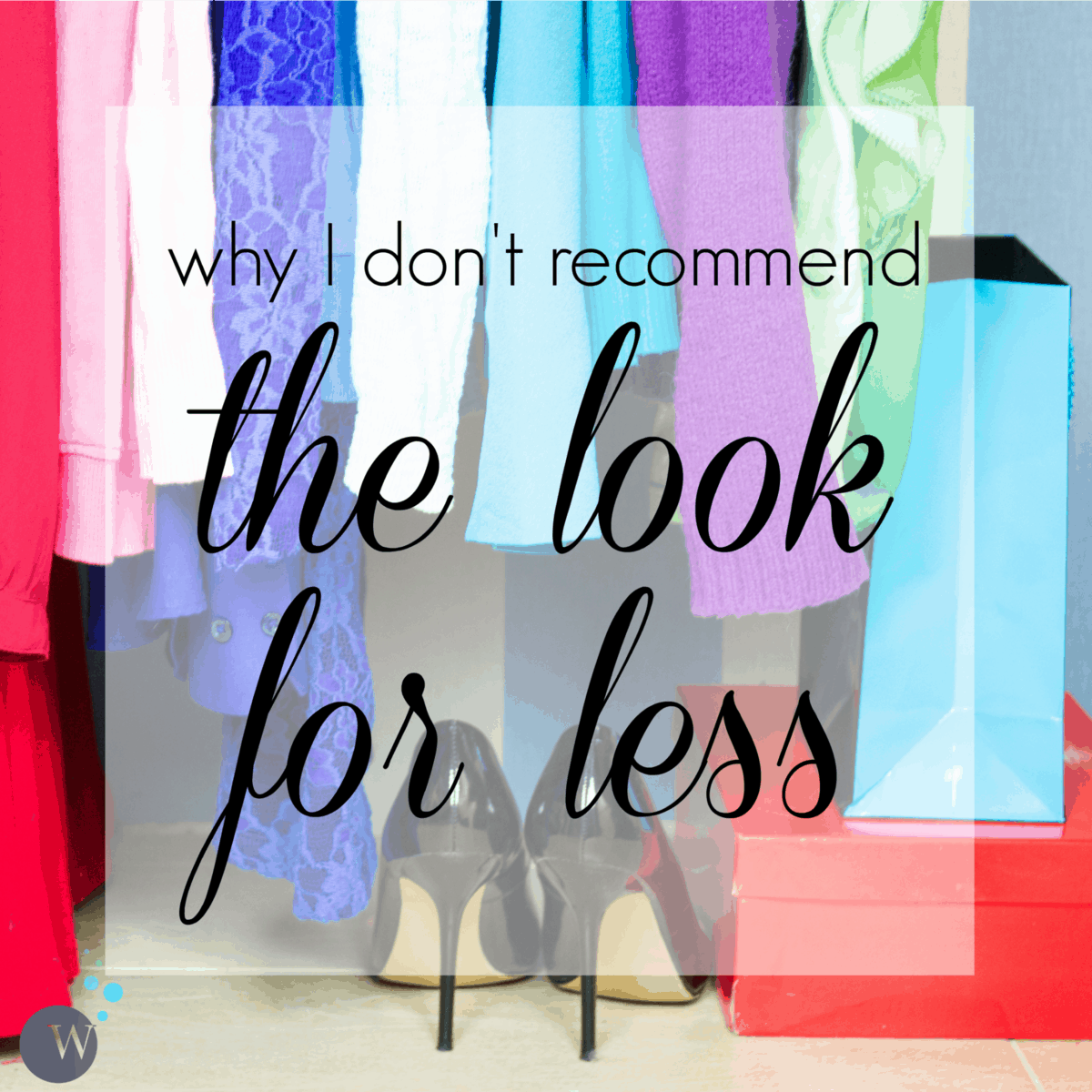 Wardrobe Oxygen - Why I don't Recommend the Look for Less and how to achieve personal style on a budget