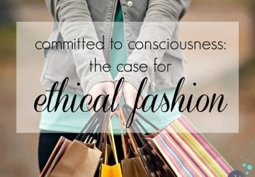 Committed to Consciousness – The Case for Ethical Fashion