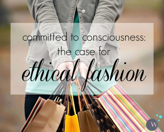committed to consciousness: the case for ethical fashion by KC Sledd for the blog Wardrobe Oxygen