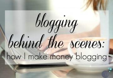 Blogging Behind the Scenes: How I Make Money Blogging