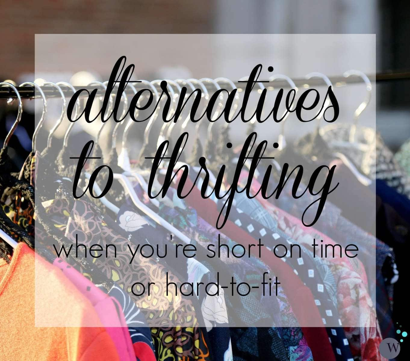 Alternatives to Thrifting: How to find used and vintage clothing when you're short on time and/or a hard to fit size