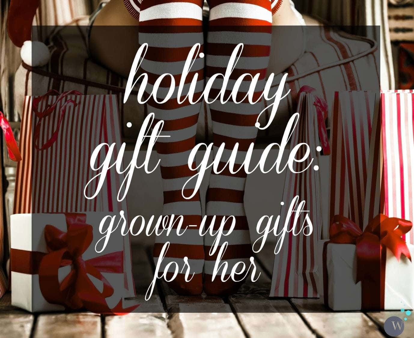 Holiday Gift Guide: grown up list for women over 30