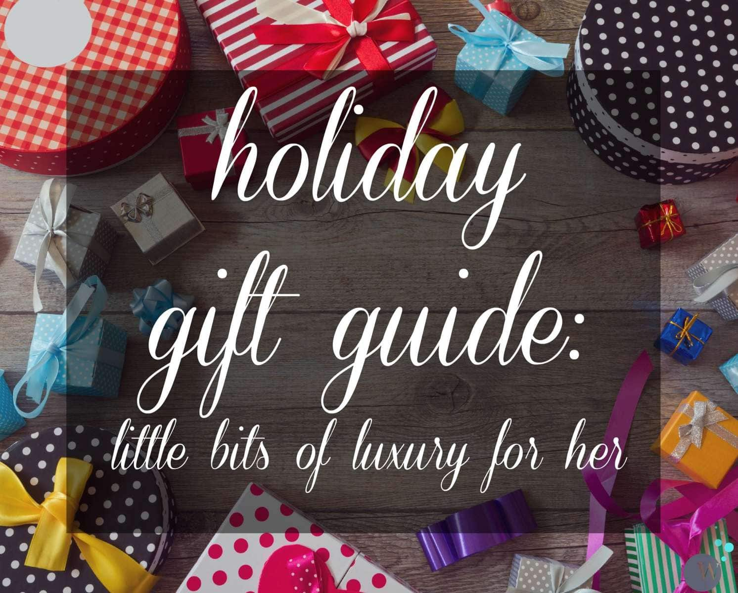 Holiday Gift Guide: Luxury and unique gifts for her that can stand on their own, no need to fill under the tree with these great items!