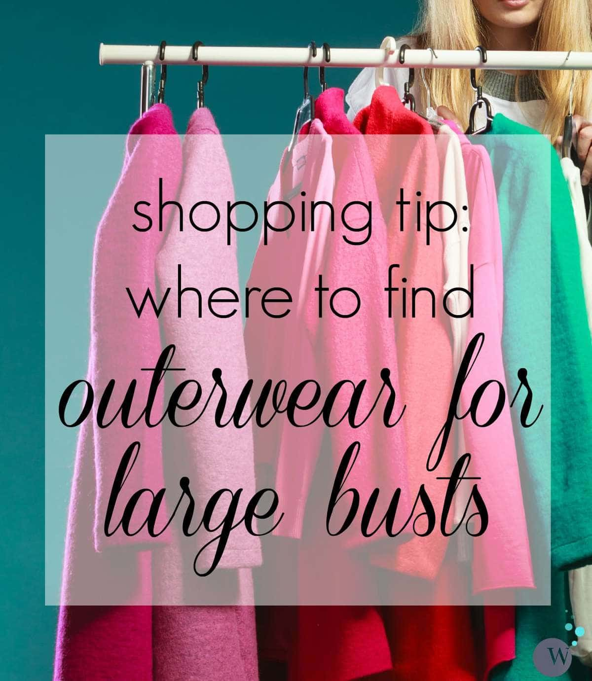 Shopping Tips: Where to Purchase Outerwear for Large Busts