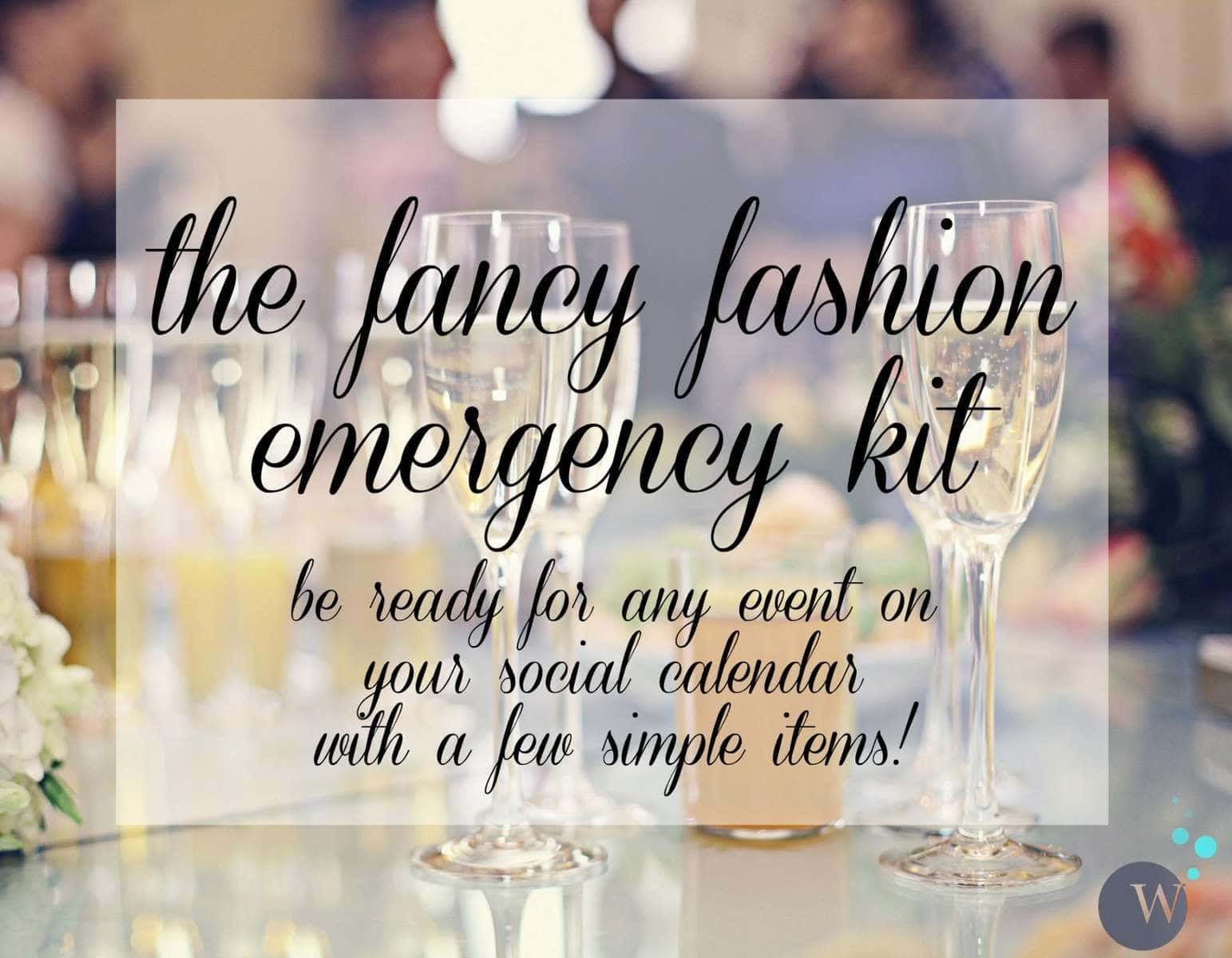 The Fancy Fashion Emergency Kit: Be ready for any event on your social calendar with a few simple wardrobe items!