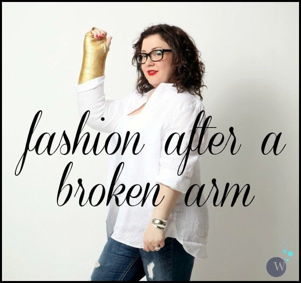 fashion after a broken arm