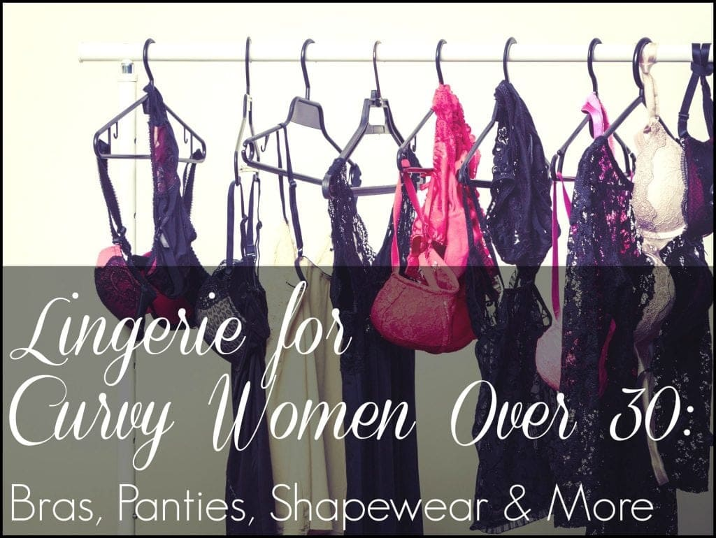 Wardrobe Oxygen: The best lingerie for curvy women and women over 30. Favorite bras, panties, shapewear, and more. Best Lingerie Curvy Women Over 30