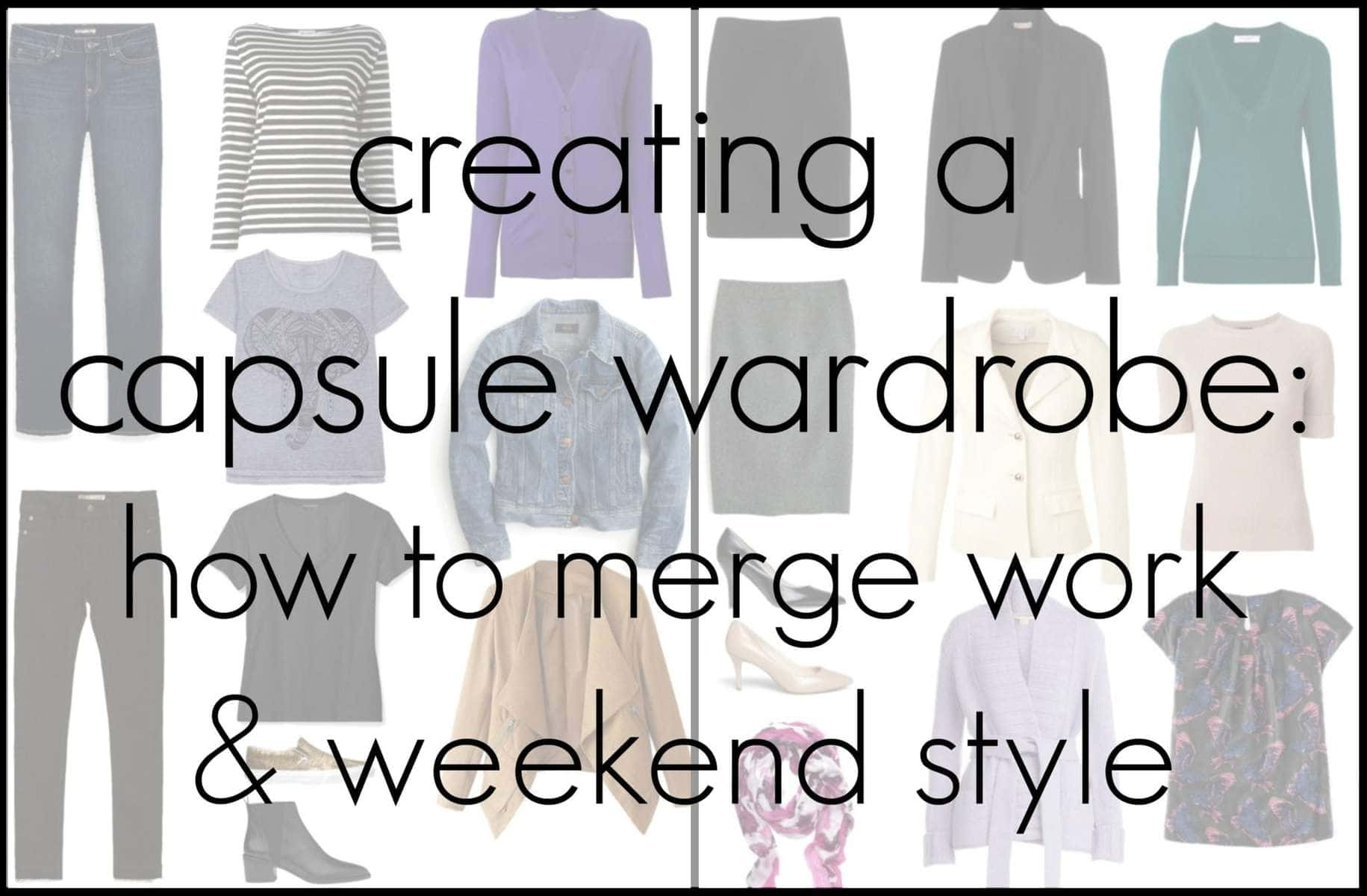 creating a capsule wardrobe - how to merge work and weekend style
