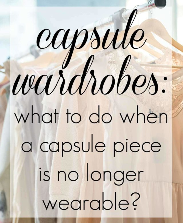 Capsule Wardrobe Advice: What to do when a piece from your capsule wardrobe no longer is wearable