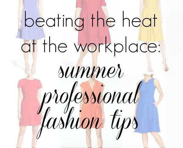 summer professional fashion tips beating the heat at the workplace
