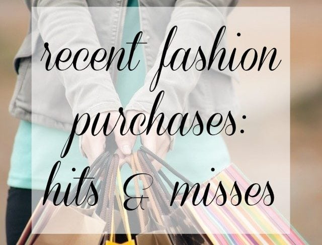 Recent Fashion Purchases, Hits and Misses