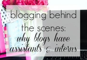 Blogging Behind the Scenes: Why Blogs Have Assistants and Interns