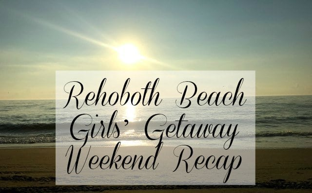 rehoboth-beach-girls-getaway-weekend-recap