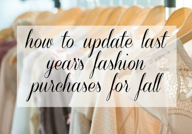 How to Update last year's fashion purchases for Fall 2016 - Wardrobe Oxygen
