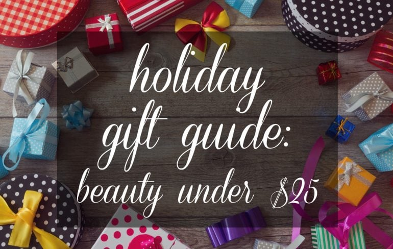 Gift Guide Beauty $25 and Less - Wardrobe Oxygen Gift Guide: Beauty Gifts $25 and Less