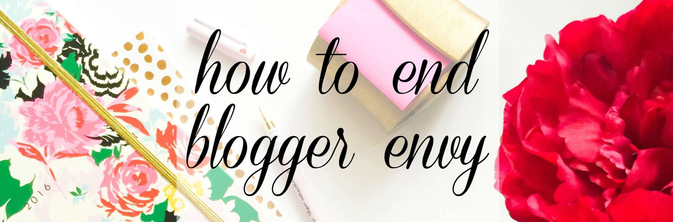Tips on how to end blogger envy