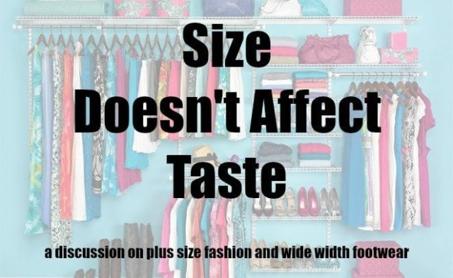 Size Doesnt Affect Taste - A Discussion on plus size fashion and wide width footwear by Wardrobe Oxygen