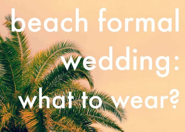 what to wear to a beach formal wedding in florida - wardrobe oxygen
