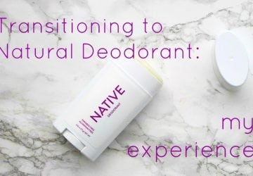 Transitioning to Natural Deodorant: My Experience
