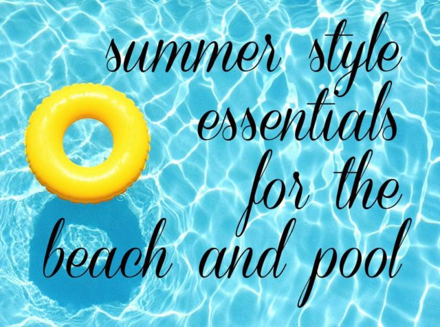 Summer Style Essentials for the Beach and Pool