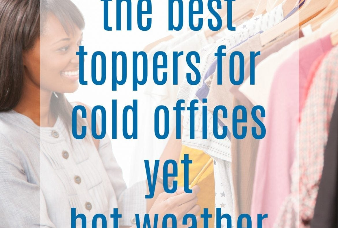 The best toppers and jackets for cold offices and hot weather