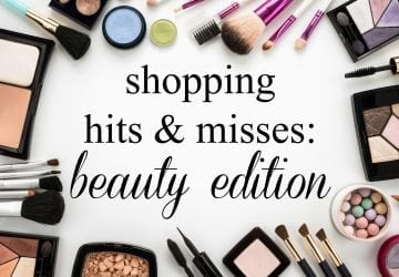Recent Hits and Misses: Beauty Edition