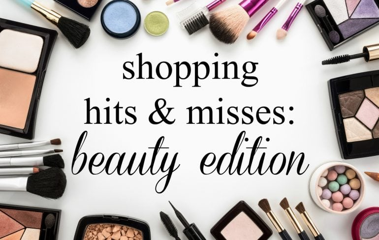 Recent Hits and Misses: Beauty Edition over 40 beauty reviews for hair and skin