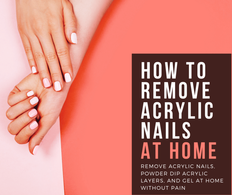 tips on how to remove acrylic nails at home