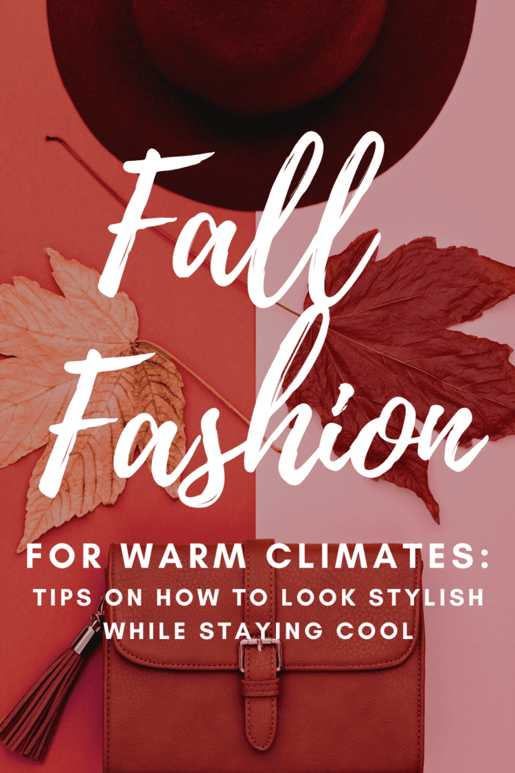 fall fashion for warm climates: style tips from Wardrobe Oxygen